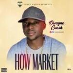 MUSIC: Owayne Cuash – How Market @OwayneCuash @DjjeffentworldP