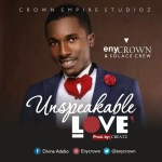 MUSIC: UNSPEAKABLE LOVE By EnyCrown & Solace Crew