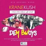 MUSIC: Krane Kush Ft Iykecredible x Dmf – Dem Bwoys