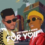 MUSIC: Kiss Daniel Ft. Wizkid – For You