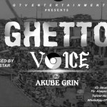 MUSIC: Akube Grin -Ghetoo Voice (Prod. By Coded Star)