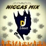 MIXTAPE: DJ SWEET – NIGGAS MIXTAPE