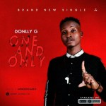 MUSIC: DonllyG- One And Only (Prod. ByJahreignclasic)