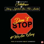 MUSIC: JOHNBOSCO FT SKIZZY X SYHCHOLE GEE X FELE X LAWKISS – DONT STOP (PROD. BY @Deejay_Klem MIXED BY @JohnboscoMusic)