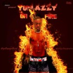 MUSIC: Yuflazzy – On Fire | Prod by. Sdyney