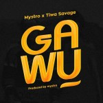 MUSIC: Mystro Ft. Tiwa Savage – Gawu