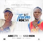 MUSIC: Abecitii Ft Kash Ken – Let Them Know