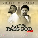 Gospel Music: Skalawee – Nothing Pass God x Samsong