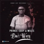 """MUSIC: Prince Eddy – """"Don't Worry"""" x Miles"""