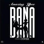 MUSIC: AMAZING YPEE – NINIOLA_BANA (COVER)