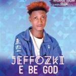 MUSIC: Jeffozki – E Be God (@iamJeffozki)