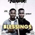MUSIC: AYG Ft Alpha-B – Blessings