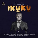 Gospel Music: Tayo Christian – Ikuku @tayosings
