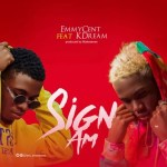 MUSIC: Emmycent – Sign Am Ft. KDream