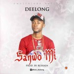 MUSIC: MR Deelong – Sanwo Mi
