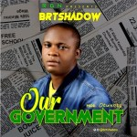 MUSIC: BRT shadow – Our Government ( prod Legend Otwenry)