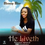 MUSIC: Blessing Bliss – He Liveth