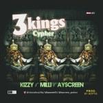 MUSIC: Kizzy X Milli X Ayscreen – 3 Kings Cypher