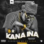MUSIC: B.R – Kana Ina (Prod. by SirMe)