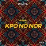 MUSIC: Yung L – Kpo No Nor (prod. Chopstix)