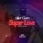 MUSIC: 9ijer Geen – Super Love (Prod.Geezbeat)
