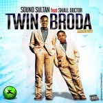 MUSIC: Sound Sultan ft. Small Doctor – Twin Broda