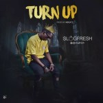 MUSIC: Slogfresh – Turn Up