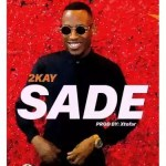 MUSIC: Mr 2Kay – Sade (prod. Xtofer)