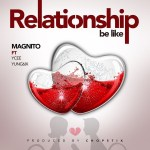 MUSIC: Magnito – Relationship Be Like ft. Ycee x Yung6ix