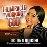 Gospel Music: Dorothy O. Umukoro – The Miracle Working God @dorothyumukoro