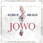 MUSIC: DJ Big N ft. Mr Eazi – Jowo