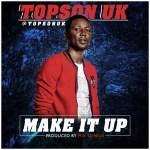 MUSIC: Topson Uk – Make It Up