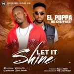 MUSIC: El Puppa – Let It Shine ft. The Chiefpriest