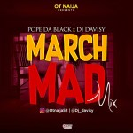 MIXTAPE: Pope Dablack X Dj Davisy – March Mad Mix