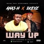 MUSIC: Anas H Ft. 2Keyz – Way Up