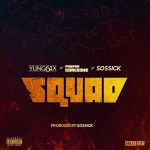 MUSIC: Yung6ix x Sossick x Payper Corleone – Squad