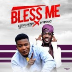 MUSIC: LexyChizzy – Bless Me ft. HypeMc || @Official_LexyChizzy