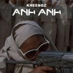 MUSIC: Kheengz – Anh Anh