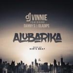 MUSIC: DJ Vinnie ft. Danny S x Oladips – Alubarika (Prod. by Kim's Beat)