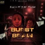 MUSIC: Bold X Jaytush – Burst Brain