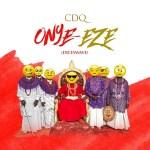 MUSIC: CDQ – Onye Eze