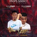MUSIC: Kvngfresh Ft Shadykarz – Blow