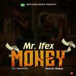 MUSIC: Mr Ifex – Money (Prod By Yankee)