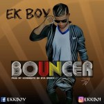 MUSIC: Ek Boy – Bouncer