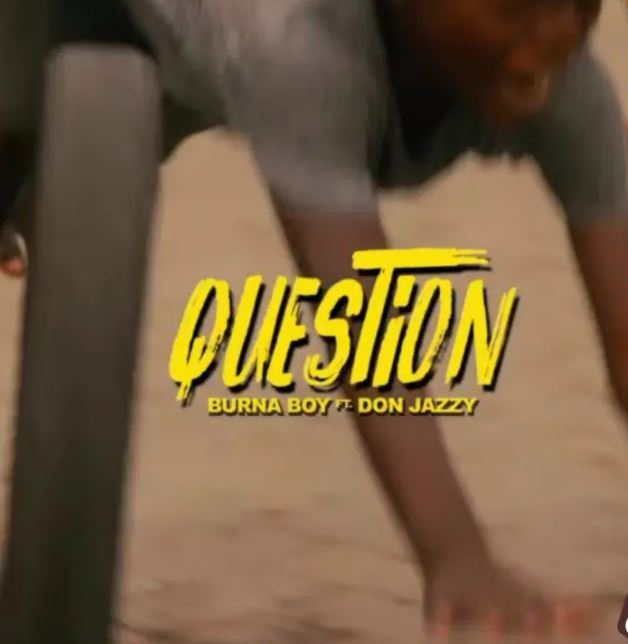 Burna Boy Ft. Don Jazzy – Question (Video)