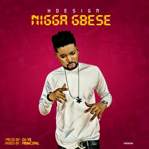 Music: HDesign - Nigga Gbese (Prod By DJ YK