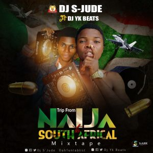 Mixtape:Dj S-Jude ft Dj Yk Beats - Trip From Naija to South