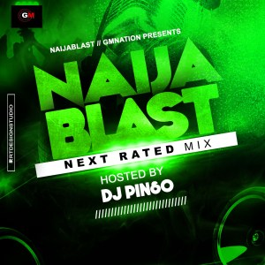 MIXTAPE: NaijaBlast – Next Rated Mix Ft Dj Pinso