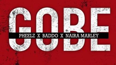 Photo of Pheelz ft. Olamide, Naira Marley – Gobe