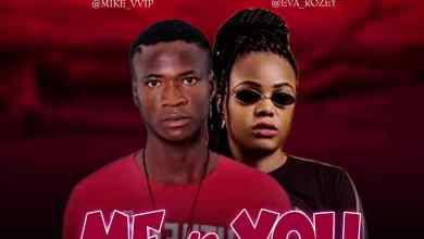 Photo of Lyrics: Mike El – Me N You Ft Eva Rozey